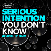 Serious Intention - You Dont Know - Original Extended Mixes